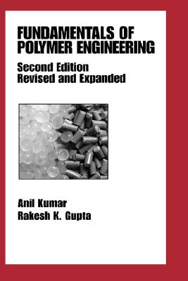 Fundamentals of Polymer Engineering By Kumar, Anil/ Gupta, Rakesh K.