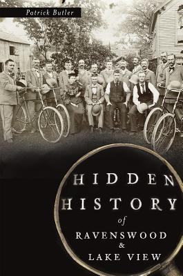 Hidden History of Ravenswood and Lake View By Butler, Patrick